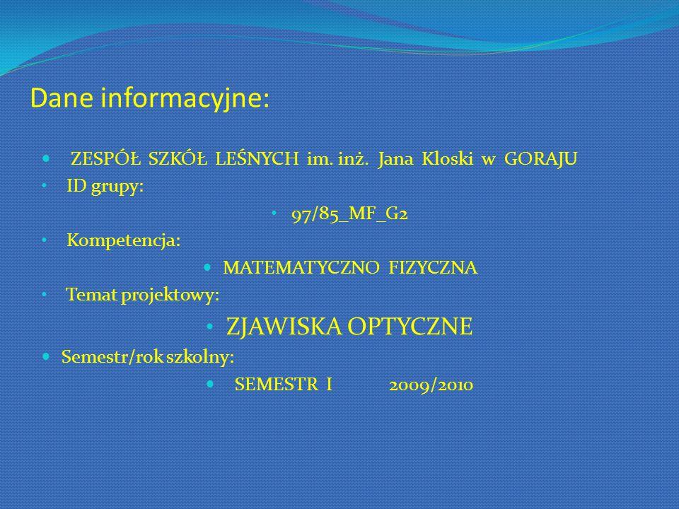 Dane informacyjne: ZESPÓŁ SZKÓŁ LEŚNYCH im. inż. Jana Kloski w GORAJU ID grupy: 97/85_MF_G2 Kompetencja: MATEMATYCZNO FIZYCZNA Temat projektowy: ZJAWI