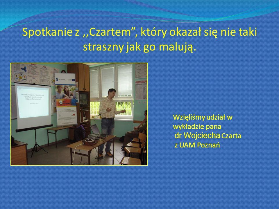 Spotkanie z,,Czartem, który okazał się nie taki straszny jak go malują. Wzięliśmy udział w wykładzie pana dr Wojciecha Czarta z UAM Poznań