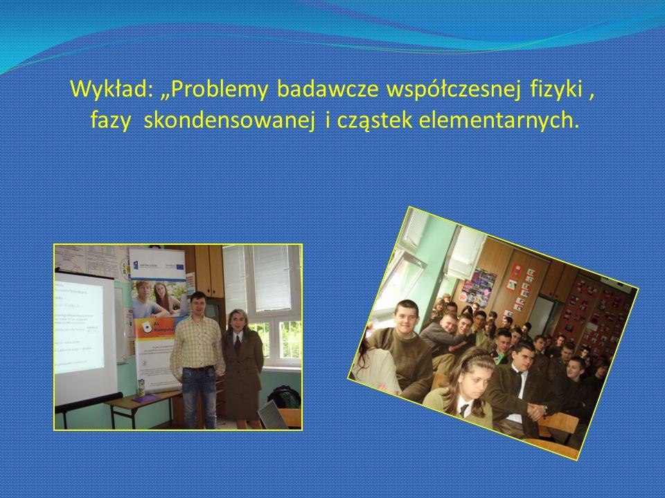 Wykład: Problemy badawcze współczesnej fizyki, fazy skondensowanej i cząstek elementarnych.