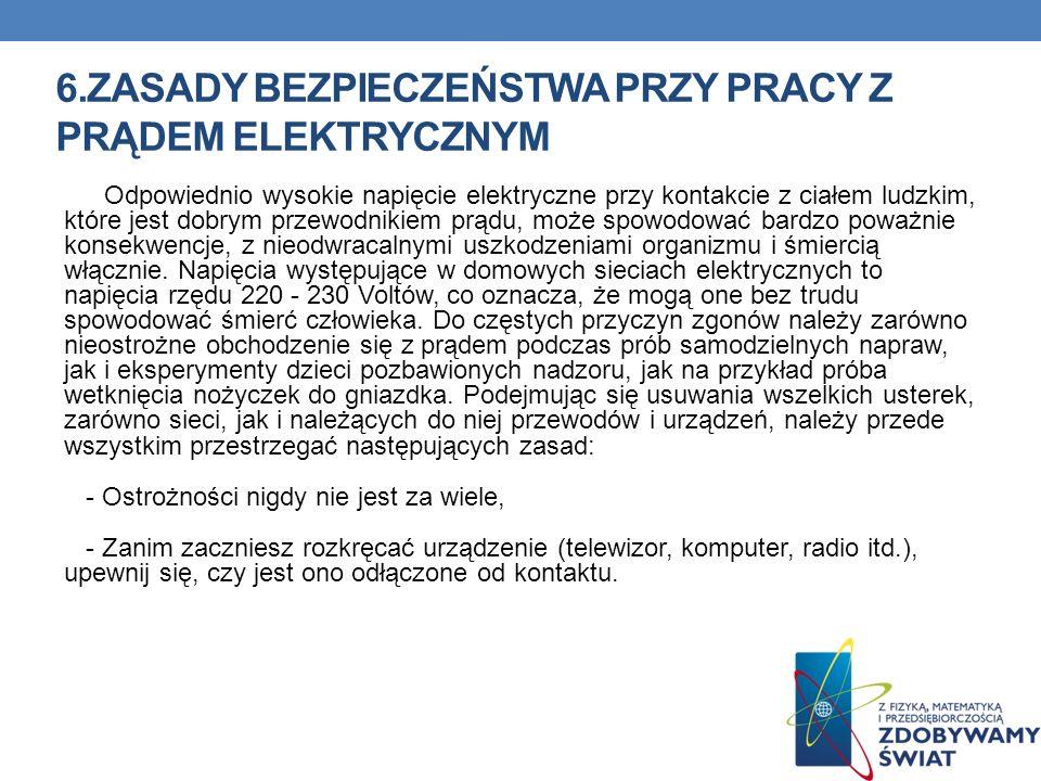 6.ZASADY BEZPIECZEŃSTWA PRZY PRACY Z PRĄDEM ELEKTRYCZNYM Odpowiednio wysokie napięcie elektryczne przy kontakcie z ciałem ludzkim, które jest dobrym p