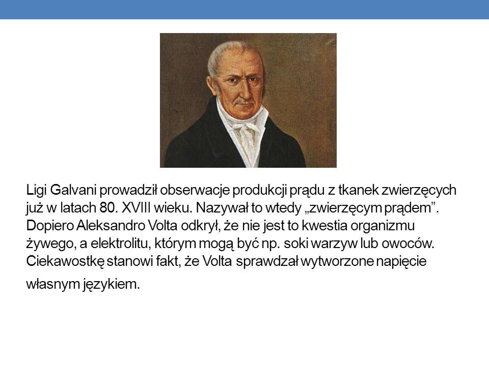Ligi Galvani prowadził obserwacje produkcji prądu z tkanek zwierzęcych już w latach 80. XVIII wieku. Nazywał to wtedy zwierzęcym prądem. Dopiero Aleks