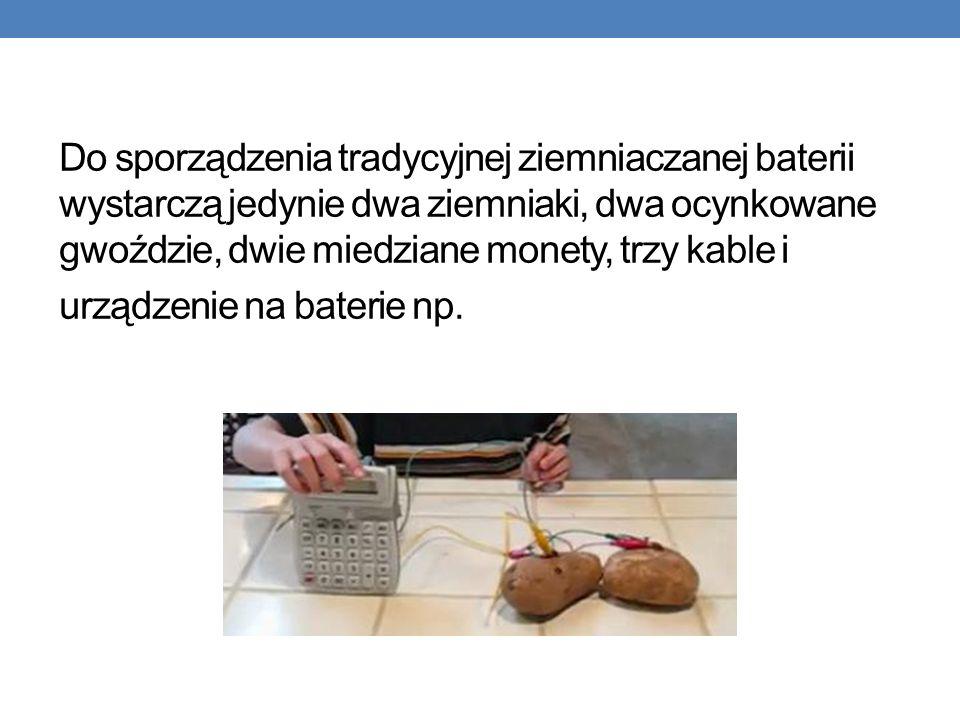 Do sporządzenia tradycyjnej ziemniaczanej baterii wystarczą jedynie dwa ziemniaki, dwa ocynkowane gwoździe, dwie miedziane monety, trzy kable i urządz