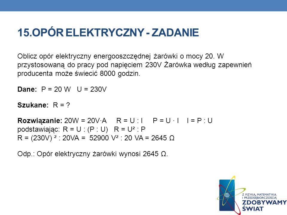 15.OPÓR ELEKTRYCZNY - ZADANIE Oblicz opór elektryczny energooszczędnej żarówki o mocy 20. W przystosowaną do pracy pod napięciem 230V Żarówka według z