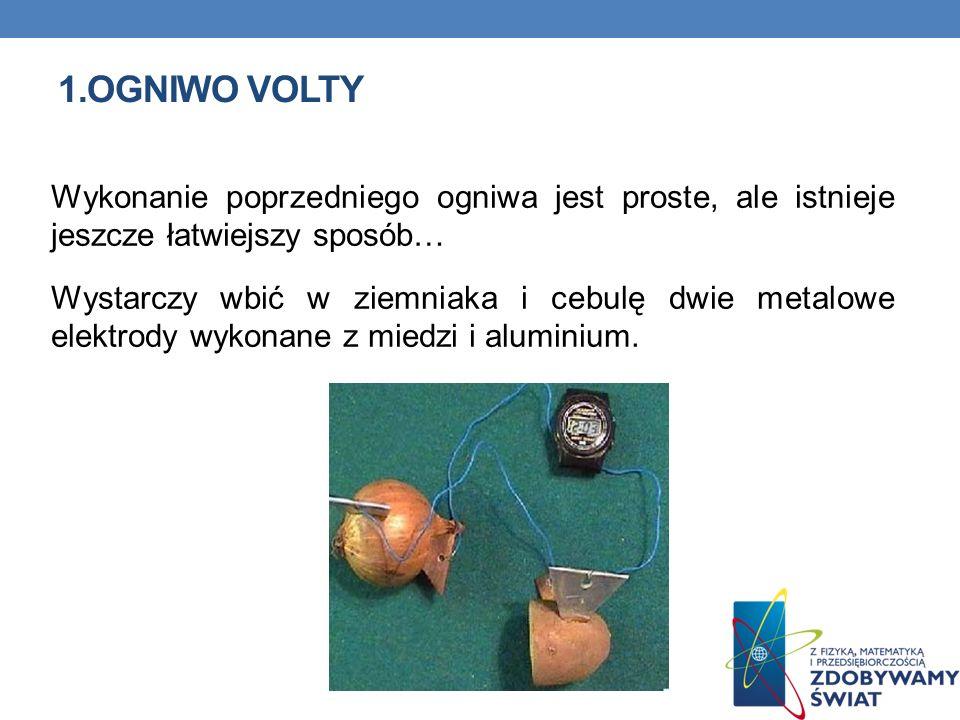 1.OGNIWO VOLTY Wykonanie poprzedniego ogniwa jest proste, ale istnieje jeszcze łatwiejszy sposób… Wystarczy wbić w ziemniaka i cebulę dwie metalowe el