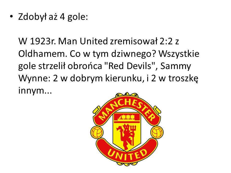 Zdobył aż 4 gole: W 1923r. Man United zremisował 2:2 z Oldhamem. Co w tym dziwnego? Wszystkie gole strzelił obrońca