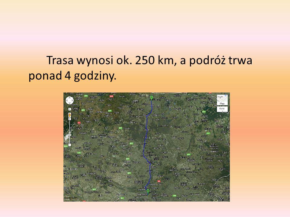 Trasa wynosi ok. 250 km, a podróż trwa ponad 4 godziny.