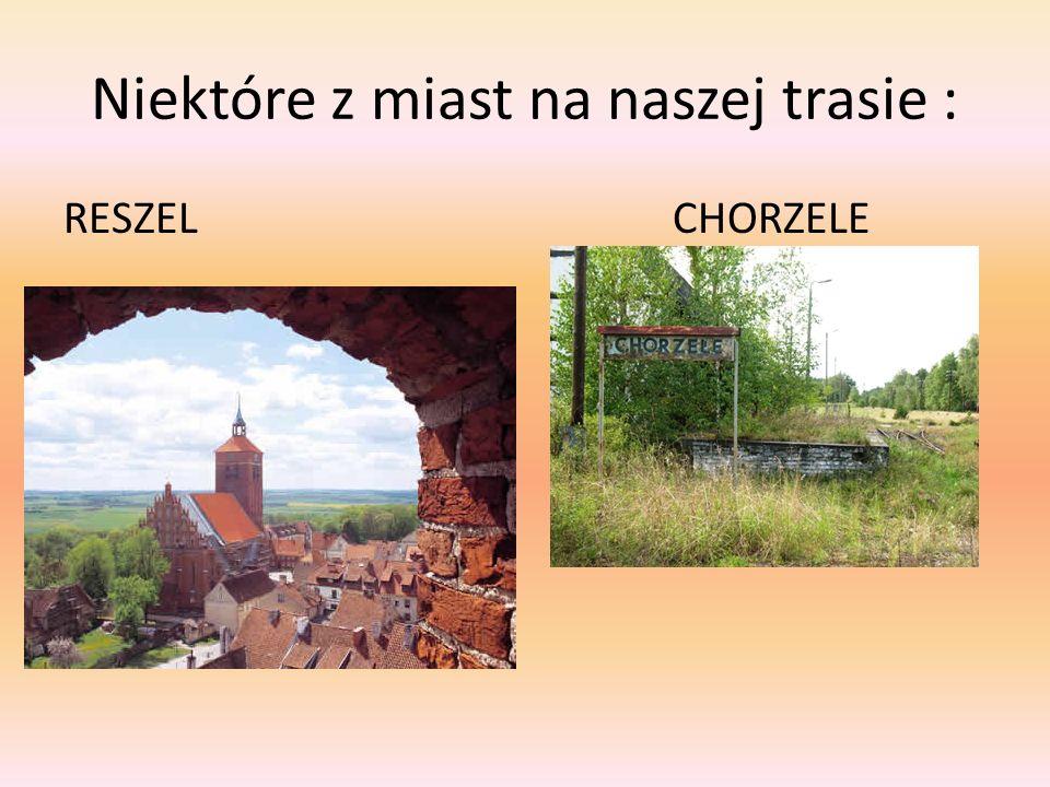 Niektóre z miast na naszej trasie : RESZEL CHORZELE