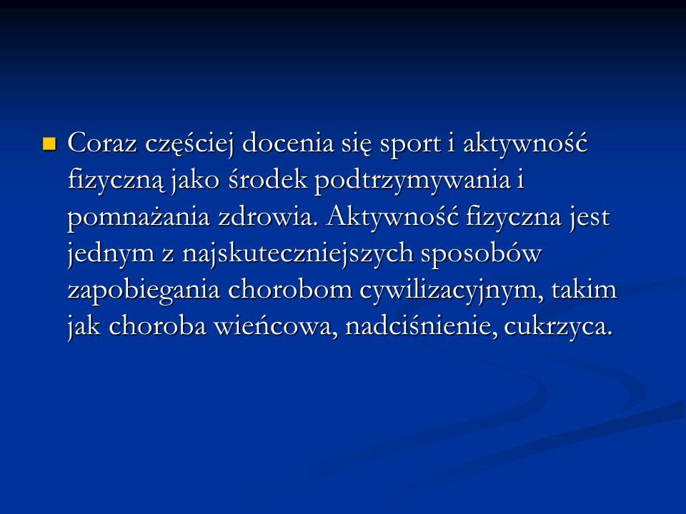 Coraz częściej docenia się sport i aktywność fizyczną jako środek podtrzymywania i pomnażania zdrowia. Aktywność fizyczna jest jednym z najskuteczniej