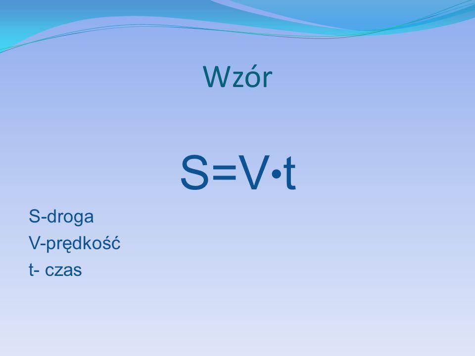 Wzór S=V t S-droga V-prędkość t- czas
