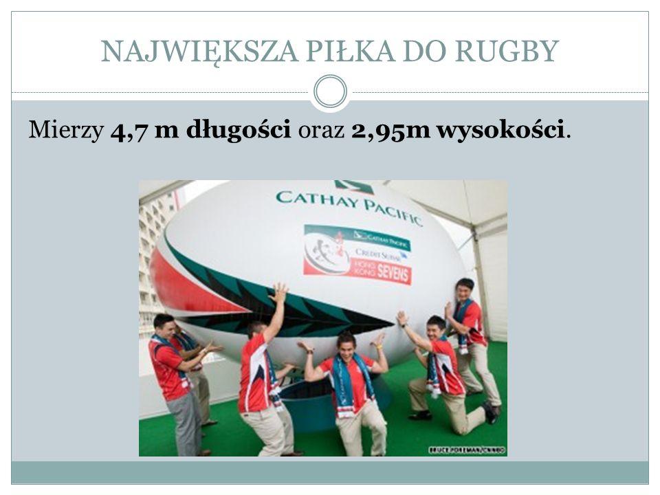 NAJWIĘKSZA PIŁKA DO RUGBY Mierzy 4,7 m długości oraz 2,95m wysokości.