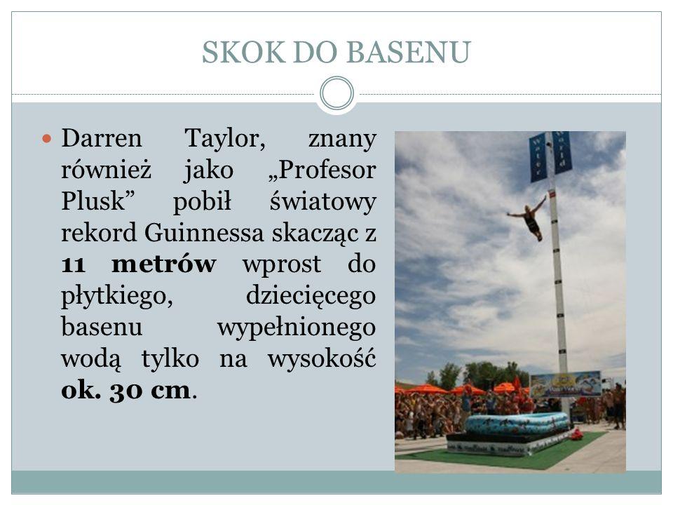 SKOK DO BASENU Darren Taylor, znany również jako Profesor Plusk pobił światowy rekord Guinnessa skacząc z 11 metrów wprost do płytkiego, dziecięcego b