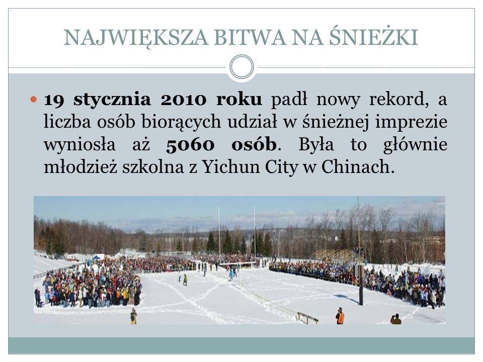 NAJWIĘKSZA BITWA NA ŚNIEŻKI 19 stycznia 2010 roku padł nowy rekord, a liczba osób biorących udział w śnieżnej imprezie wyniosła aż 5060 osób. Była to