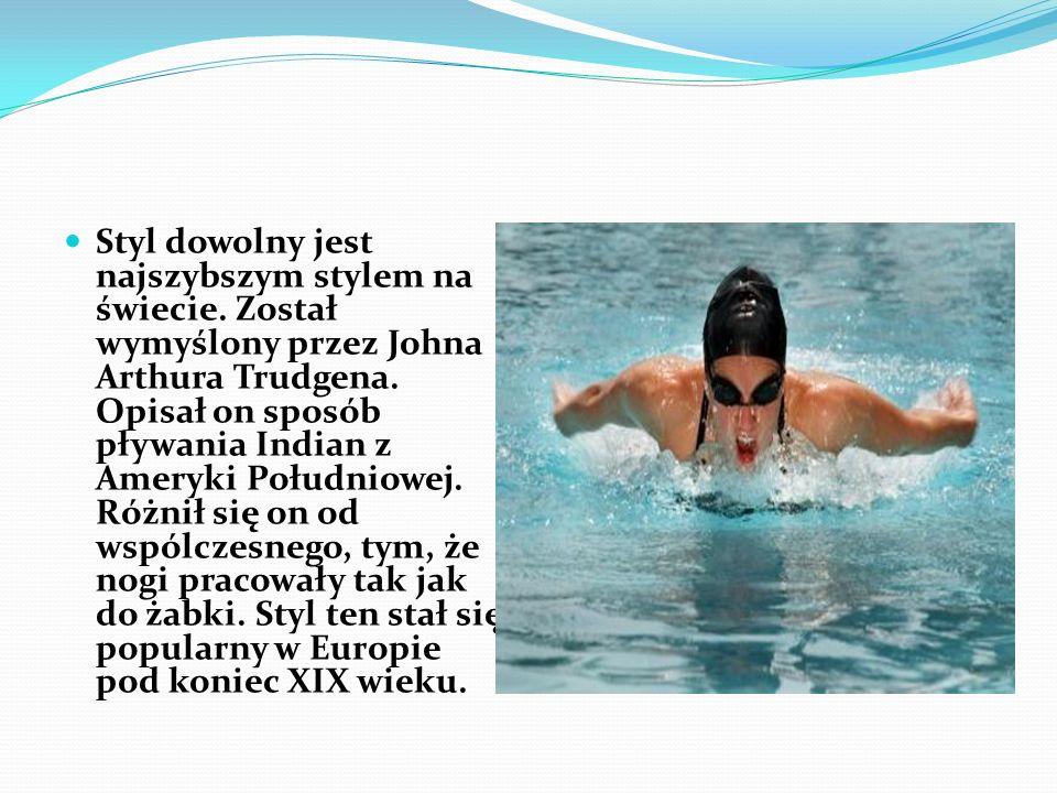 Styl dowolny jest najszybszym stylem na świecie. Został wymyślony przez Johna Arthura Trudgena. Opisał on sposób pływania Indian z Ameryki Południowej