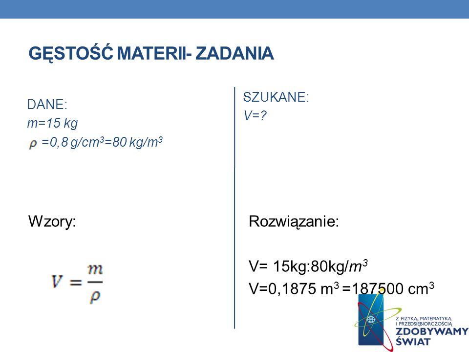 GĘSTOŚĆ MATERII- ZADANIA ZADANIE 2 Oblicz objętość dębowej deski, która waży15 kg.