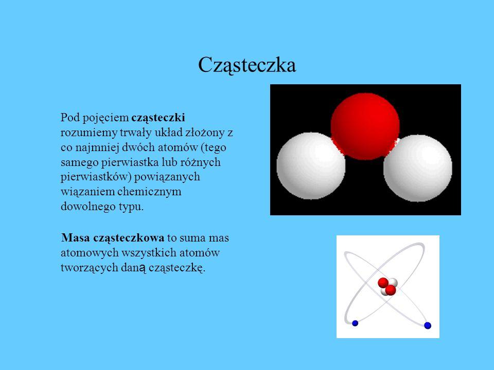 Cząsteczka Pod pojęciem cząsteczki rozumiemy trwały układ złożony z co najmniej dwóch atomów (tego samego pierwiastka lub różnych pierwiastków) powiązanych wiązaniem chemicznym dowolnego typu.