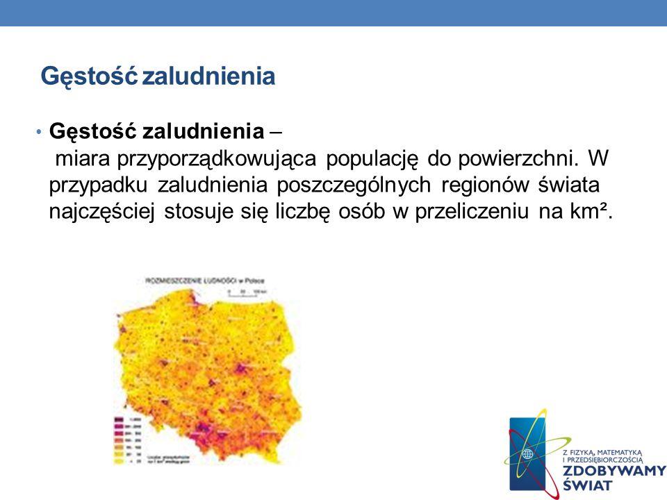 Gęstość zaludnienia Gęstość zaludnienia – miara przyporządkowująca populację do powierzchni. W przypadku zaludnienia poszczególnych regionów świata na