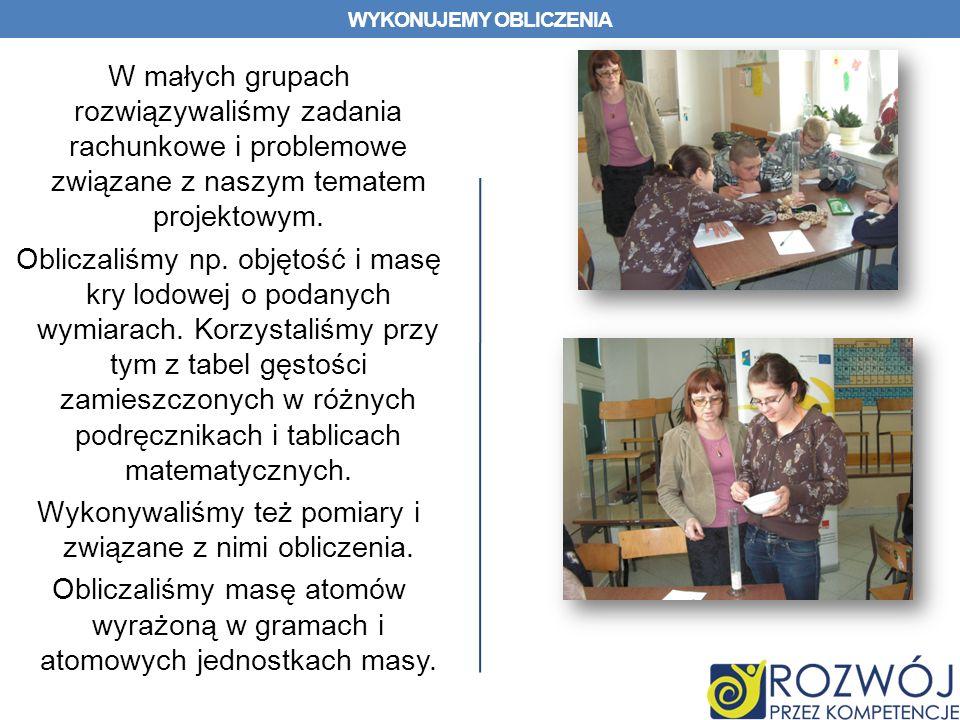 WYKONUJEMY OBLICZENIA W małych grupach rozwiązywaliśmy zadania rachunkowe i problemowe związane z naszym tematem projektowym.
