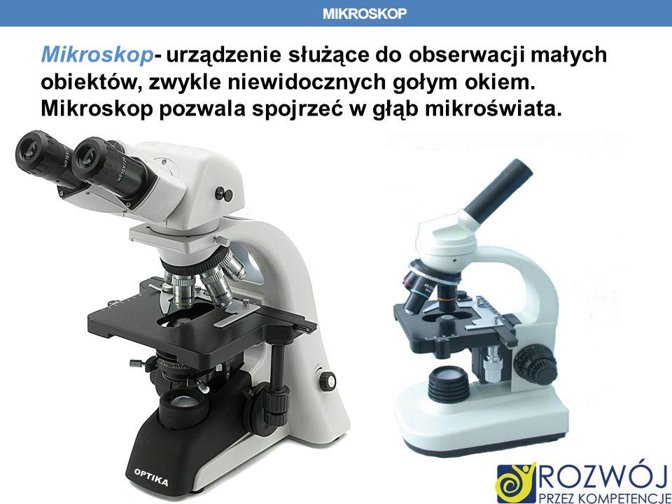 MIKROSKOP Mikroskop- urządzenie służące do obserwacji małych obiektów, zwykle niewidocznych gołym okiem.
