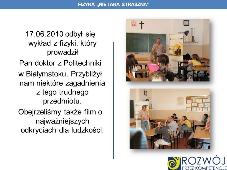 FIZYKA,,NIE TAKA STRASZNA 17.06.2010 odbył się wykład z fizyki, który prowadził Pan doktor z Politechniki w Białymstoku.