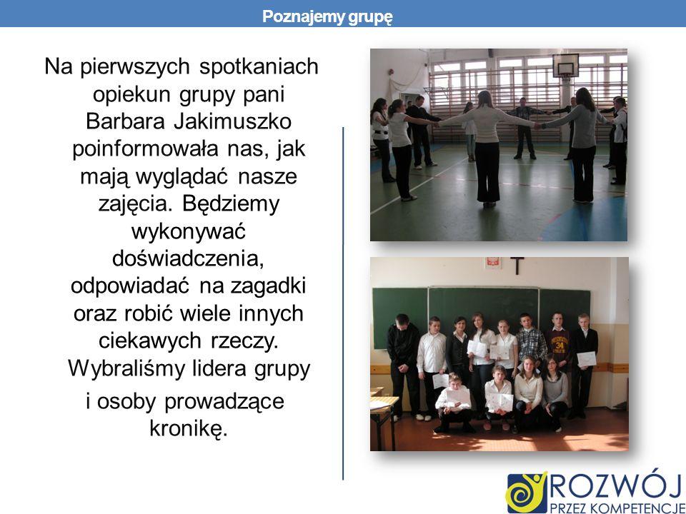 Poznajemy grupę Na pierwszych spotkaniach opiekun grupy pani Barbara Jakimuszko poinformowała nas, jak mają wyglądać nasze zajęcia.