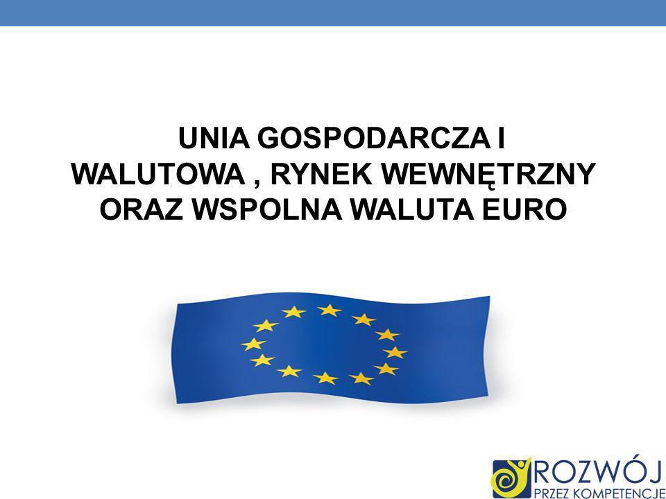 UNIA GOSPODARCZA I WALUTOWA, RYNEK WEWNĘTRZNY ORAZ WSPOLNA WALUTA EURO