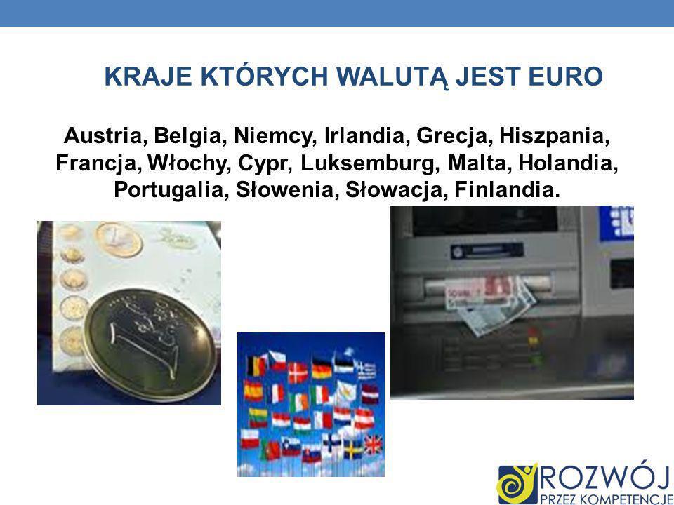 KRAJE KTÓRYCH WALUTĄ JEST EURO Austria, Belgia, Niemcy, Irlandia, Grecja, Hiszpania, Francja, Włochy, Cypr, Luksemburg, Malta, Holandia, Portugalia, S
