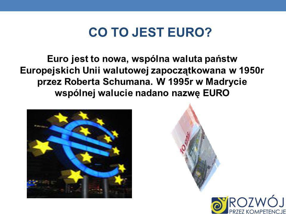 CO TO JEST EURO? Euro jest to nowa, wspólna waluta państw Europejskich Unii walutowej zapoczątkowana w 1950r przez Roberta Schumana. W 1995r w Madryci
