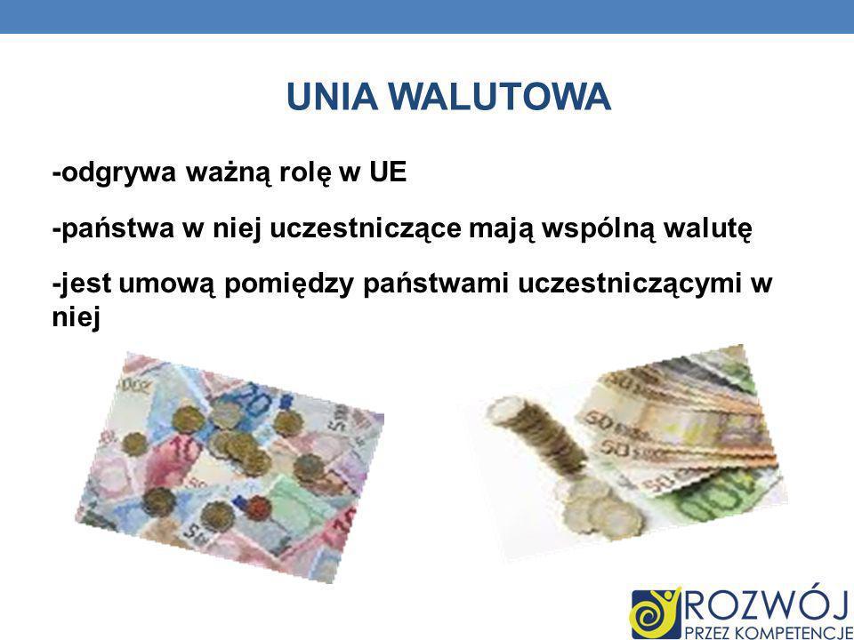 UNIA WALUTOWA -odgrywa ważną rolę w UE -państwa w niej uczestniczące mają wspólną walutę -jest umową pomiędzy państwami uczestniczącymi w niej