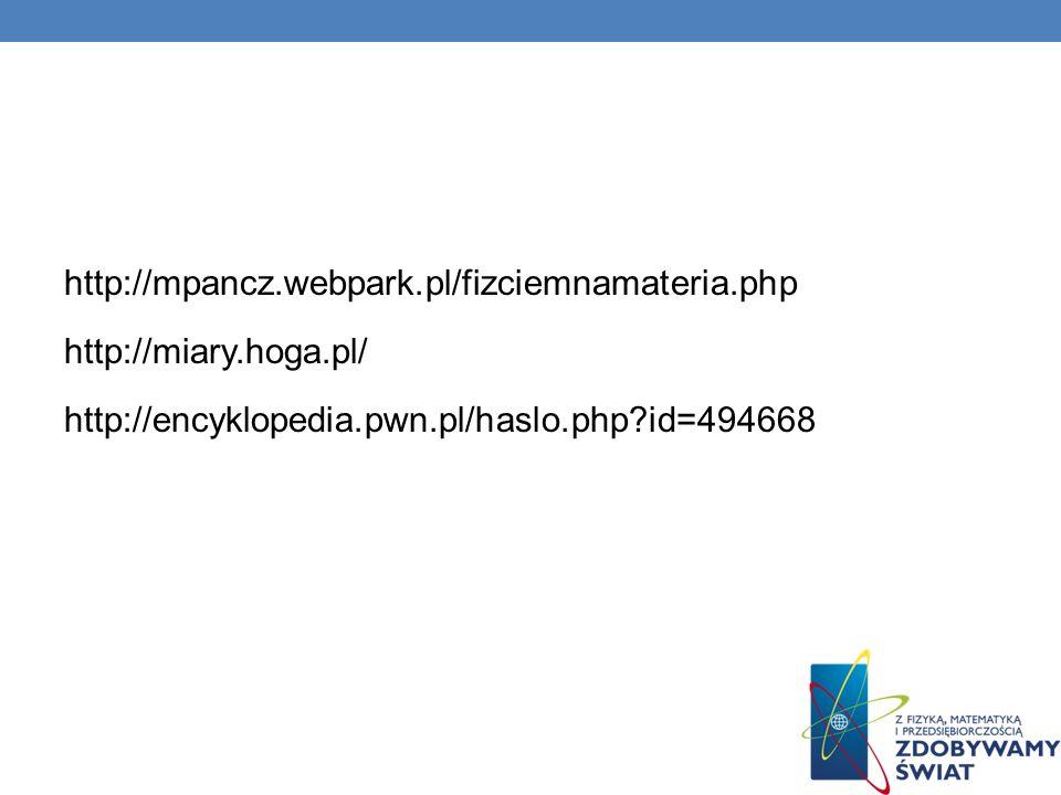 http://mpancz.webpark.pl/fizciemnamateria.php http://miary.hoga.pl/ http://encyklopedia.pwn.pl/haslo.php?id=494668