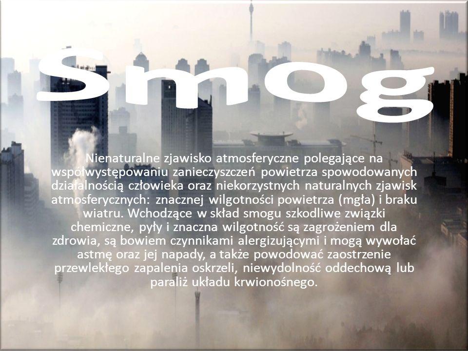Nienaturalne zjawisko atmosferyczne polegające na współwystępowaniu zanieczyszczeń powietrza spowodowanych działalnością człowieka oraz niekorzystnych
