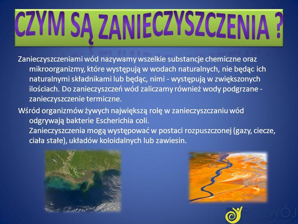 Zanieczyszczeniami wód nazywamy wszelkie substancje chemiczne oraz mikroorganizmy, które występują w wodach naturalnych, nie będąc ich naturalnymi skł