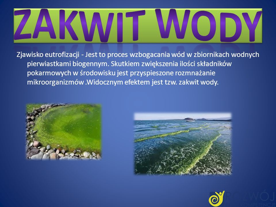 Zjawisko eutrofizacji - Jest to proces wzbogacania wód w zbiornikach wodnych pierwiastkami biogennym. Skutkiem zwiększenia ilości składników pokarmowy