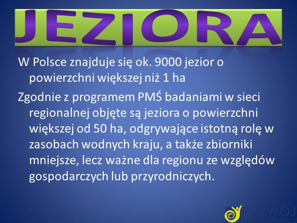 W Polsce znajduje się ok. 9000 jezior o powierzchni większej niż 1 ha Zgodnie z programem PMŚ badaniami w sieci regionalnej objęte są jeziora o powier