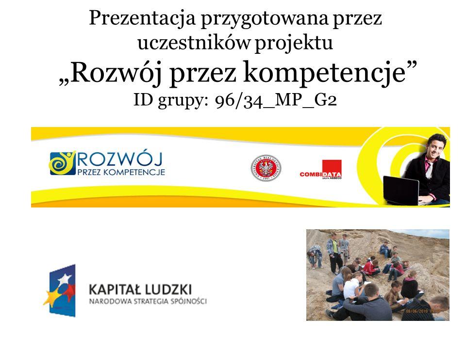 Prezentacja przygotowana przez uczestników projektu Rozwój przez kompetencje ID grupy: 96/34_MP_G2