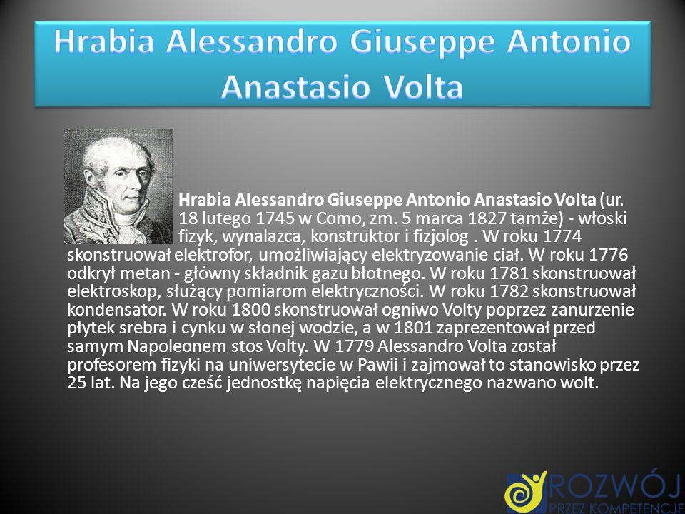 Hrabia Alessandro Giuseppe Antonio Anastasio Volta (ur. 18 lutego 1745 w Como, zm. 5 marca 1827 tamże) - włoski fizyk, wynalazca, konstruktor i fizjol