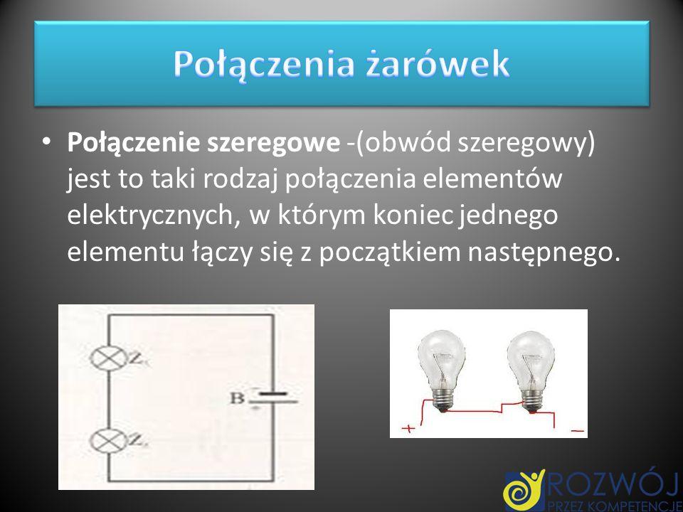 Połączenie szeregowe -(obwód szeregowy) jest to taki rodzaj połączenia elementów elektrycznych, w którym koniec jednego elementu łączy się z początkie