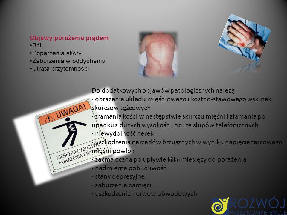 Objawy porażenia prądem B ó l Poparzenia sk ó ry Zaburzenia w oddychaniu Utrata przytomności Do dodatkowych objawów patologicznych należą: · obrażenia