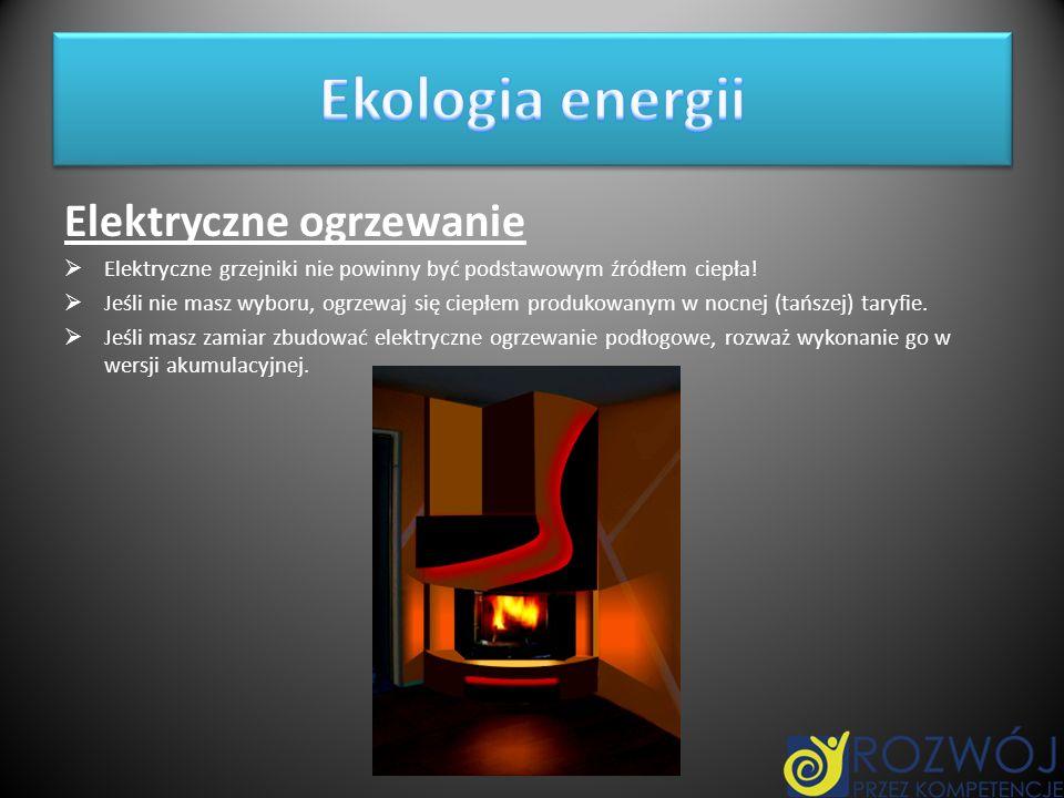 Elektryczne ogrzewanie Elektryczne grzejniki nie powinny być podstawowym źródłem ciepła! Jeśli nie masz wyboru, ogrzewaj się ciepłem produkowanym w no