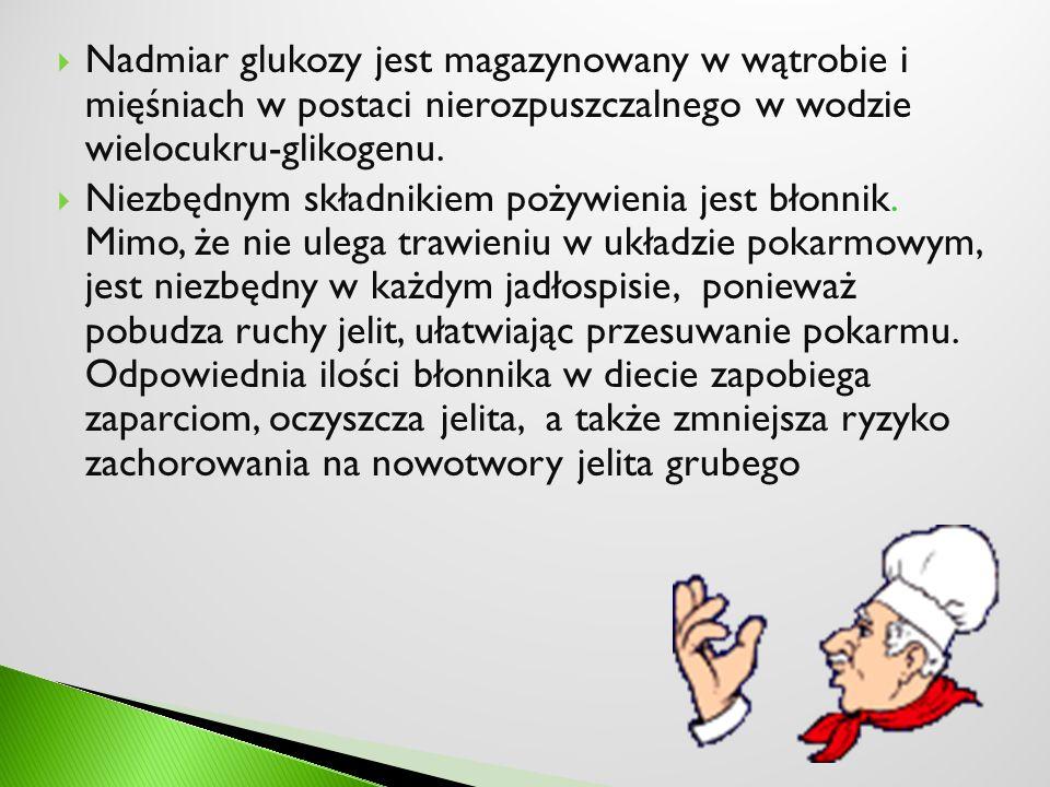 Nadmiar glukozy jest magazynowany w wątrobie i mięśniach w postaci nierozpuszczalnego w wodzie wielocukru-glikogenu. Niezbędnym składnikiem pożywienia