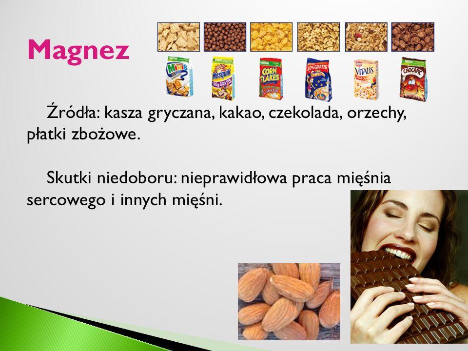 Magnez Źródła: kasza gryczana, kakao, czekolada, orzechy, płatki zbożowe. Skutki niedoboru: nieprawidłowa praca mięśnia sercowego i innych mięśni.