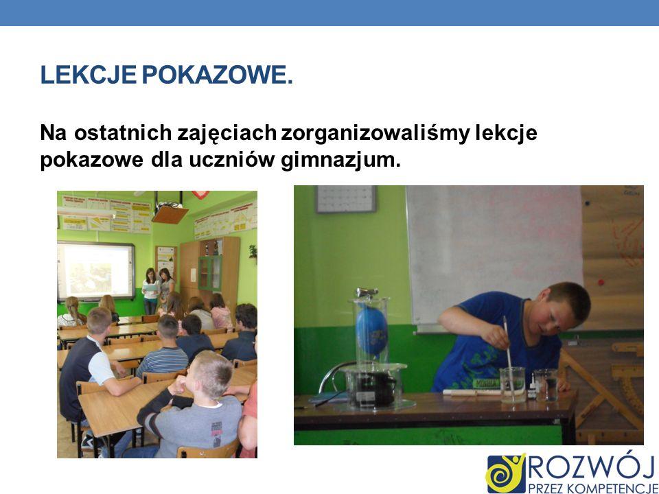 LEKCJE POKAZOWE. Na ostatnich zajęciach zorganizowaliśmy lekcje pokazowe dla uczniów gimnazjum.