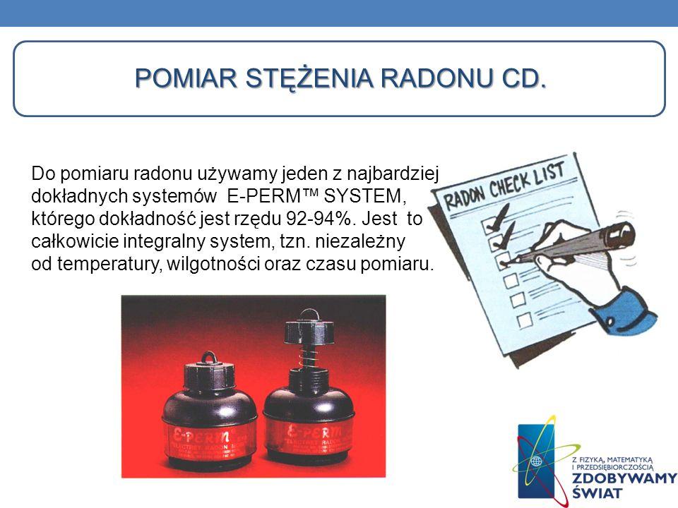 POMIAR STĘŻENIA RADONU CD. Do pomiaru radonu używamy jeden z najbardziej dokładnych systemów E-PERM SYSTEM, którego dokładność jest rzędu 92-94%. Jest