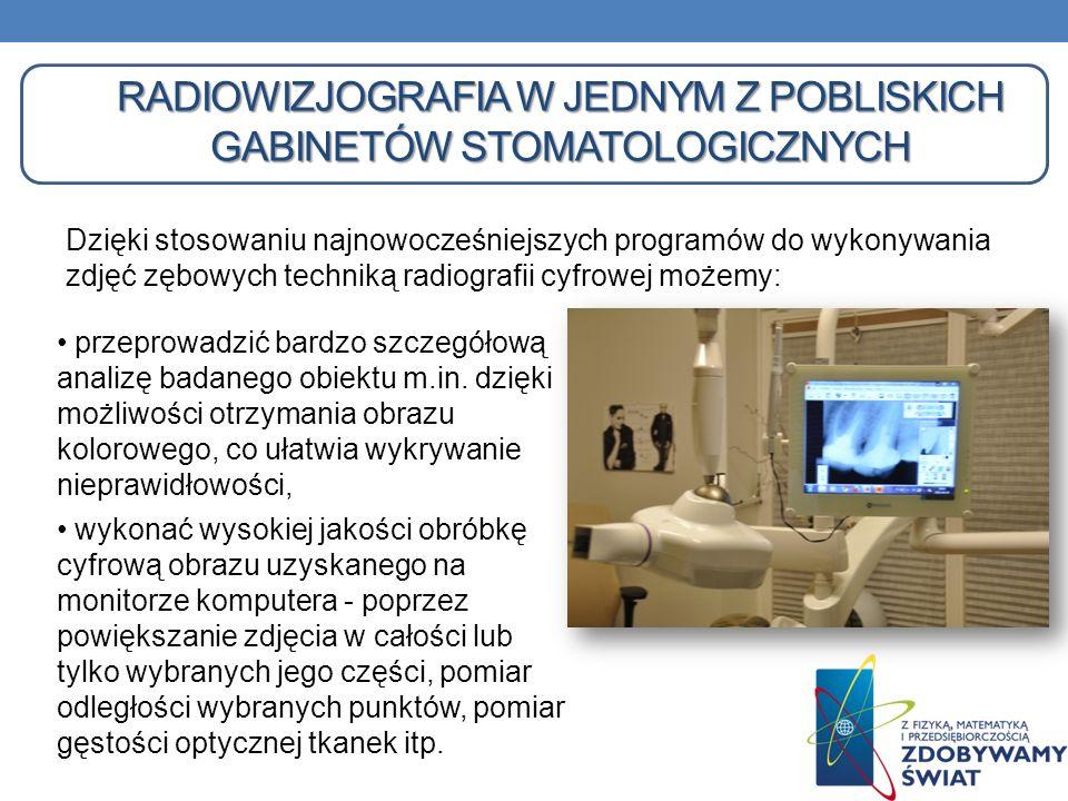 RADIOWIZJOGRAFIA W JEDNYM Z POBLISKICH GABINETÓW STOMATOLOGICZNYCH Dzięki stosowaniu najnowocześniejszych programów do wykonywania zdjęć zębowych tech