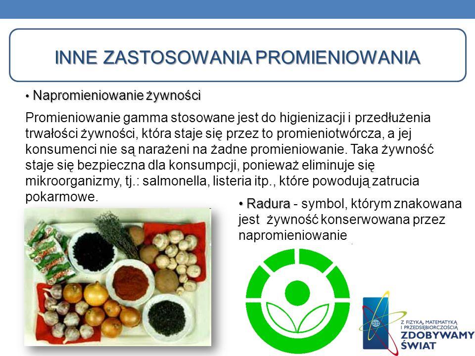 Napromieniowanie żywności Napromieniowanie żywności Promieniowanie gamma stosowane jest do higienizacji i przedłużenia trwałości żywności, która staje