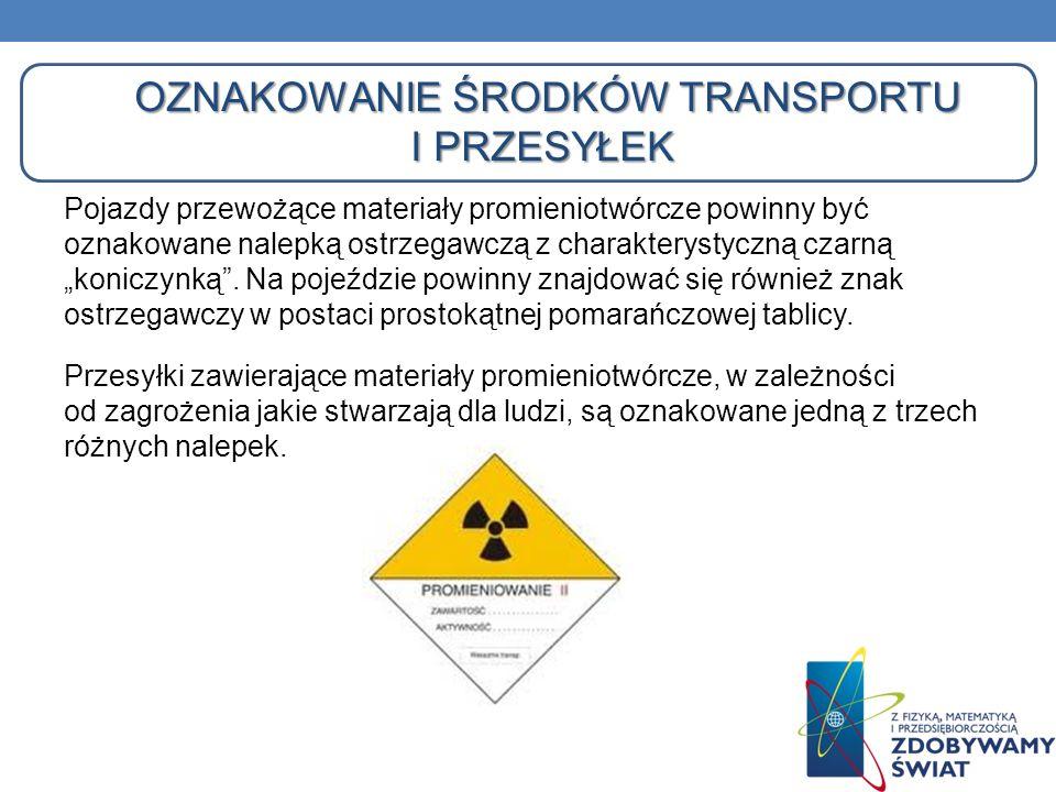 OZNAKOWANIE ŚRODKÓW TRANSPORTU I PRZESYŁEK Pojazdy przewożące materiały promieniotwórcze powinny być oznakowane nalepką ostrzegawczą z charakterystycz