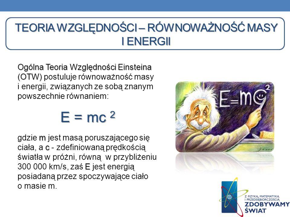 TEORIA WZGLĘDNOŚCI – RÓWNOWAŻNOŚĆ MASY I ENERGII Ogólna Teoria Względności Einsteina (OTW) Ogólna Teoria Względności Einsteina (OTW) postuluje równowa