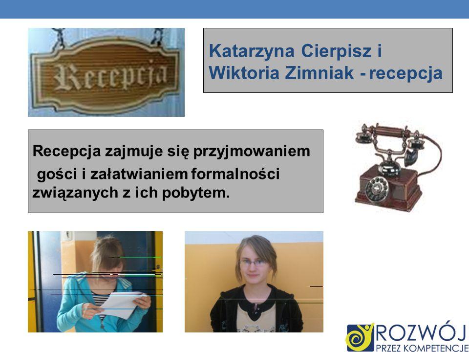 Katarzyna Cierpisz i Wiktoria Zimniak - recepcja Recepcja zajmuje się przyjmowaniem gości i załatwianiem formalności związanych z ich pobytem.