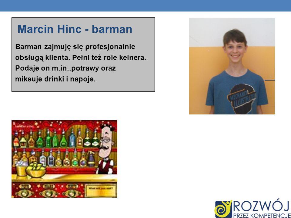 Marcin Hinc - barman Barman zajmuję się profesjonalnie obsługą klienta.