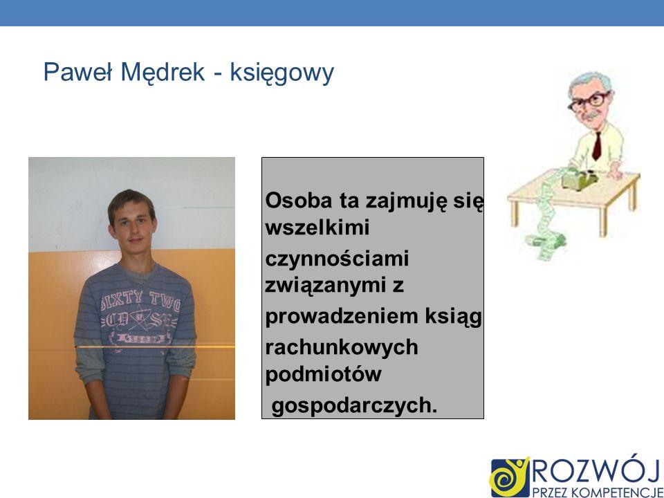 Paweł Mędrek - księgowy Osoba ta zajmuję się wszelkimi czynnościami związanymi z prowadzeniem ksiąg rachunkowych podmiotów gospodarczych.