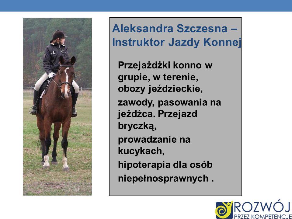 Aleksandra Szczesna – Instruktor Jazdy Konnej Przejażdżki konno w grupie, w terenie, obozy jeździeckie, zawody, pasowania na jeźdźca.